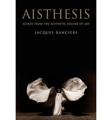 aisthesis ranciere Jacques rancière, professor of philosophy at the european graduate school /  egs  aisthesis: scenes from the aesthetic regime of art verso, 2013.