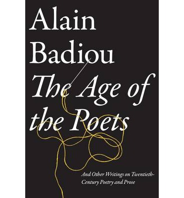 Ebooks download torrent The Age of the Poets: And Other Writings on Twentieth-Century Poetry and Prose by Alain Badiou PDF