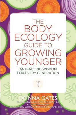 The Body Ecology Guide to Growing Younger : Anti-ageing Wisdom for Every Generation