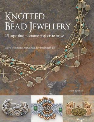 Knotted Bead Jewellery : 25 Superfine Macrame Projects to Make