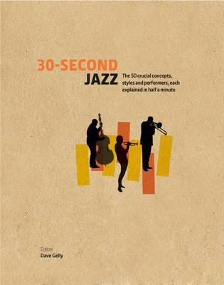30-Second Jazz : The 50 Crucial Concepts, Styles, and Performers, Each Explained in Half a Minute
