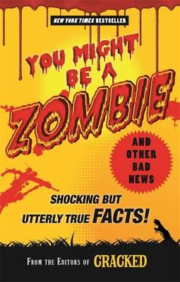 Download gratuito di libri scaricabili torrent You Might be a Zombie and Other Bad News : Shocking but Utterly True Facts! by The Editors of Cracked PDF