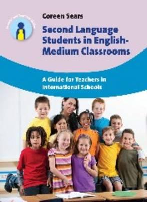 Second Language Students in English-Medium Classrooms : A Guide for Teachers in International Schools