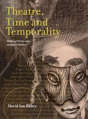 Theatre, Time and Temporality : Melting Clocks and Snapped Elastics
