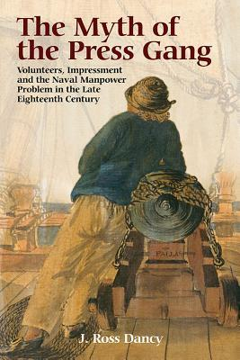 The Myth of the Press Gang : Volunteers, Impressment and the Naval Manpower Problem in the Late Eighteenth Century