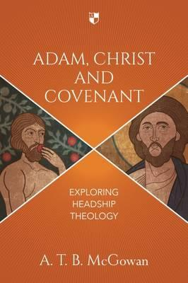 Adam, Christ and Covenant : Exploring Headship Theology