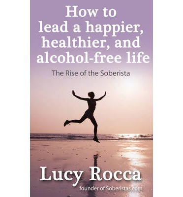 How to Lead a Happier, Healthier, and Alcohol-Free Life: The Rise of the Soberista