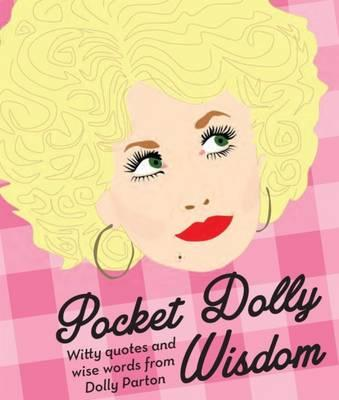Pocket Dolly Wisdom : Witty Quotes and Wise Words from Dolly Parton