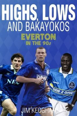 Highs, Lows and Bakayokos : Everton in the 1990s
