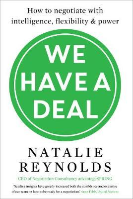 We Have a Deal : How to Negotiate with Intelligence, Flexibility and Power