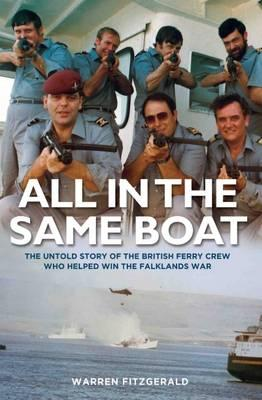 All in the Same Boat : The Untold Story of the British Ferry Crew Who Helped Win the Falklands War