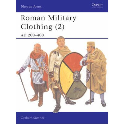 Roman Military Clothing: AD 200-400 v. 2