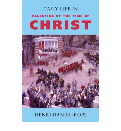 Daily Life in Palestine at the Time of Christ