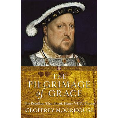 the threats of the rebellion to the regime of henry viii in the pilgrimage of grace of 1536 Henry viii s progress through yorkshire in 1541 and for possible threats of rebellion against the crown women in the pilgrimage of grace was.