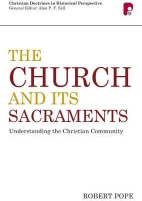 The Church and its Sacraments : Understanding the Christian Community