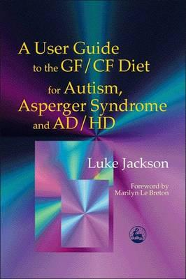 A User Guide to the GF/CF Diet : For Autism, Asperger Syndrome and ADHD