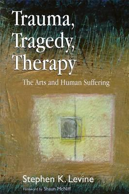 Trauma, Tragedy, Therapy : The Arts and Human Suffering