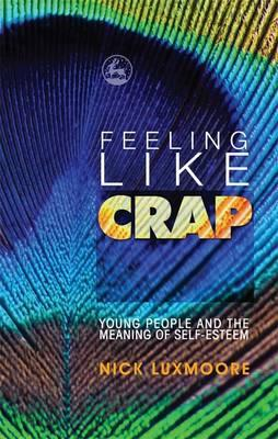 Feeling Like Crap : Young People and the Meaning of Self-esteem