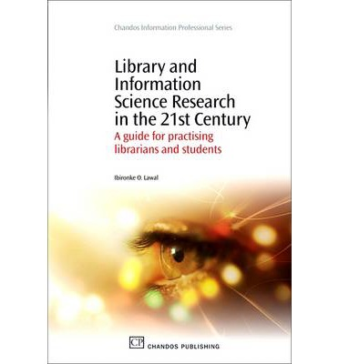 Library and Information Science Research in the 21st Century : A Guide for Practicing Librarians and Students
