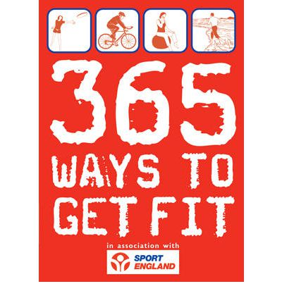 365 Ways to Get Fit : In Association with Sport England