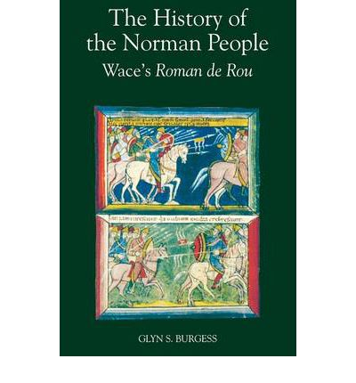 wace burgess Wace: the 'roman de rou', tr glyn s burgess, with the text of anthony j holden and notes by glyn s burgess and elisabeth van houts (st helier: société jersi.