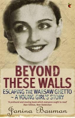 Beyond These Walls : Escaping the Warsaw Ghetto - A Young Girl's Story
