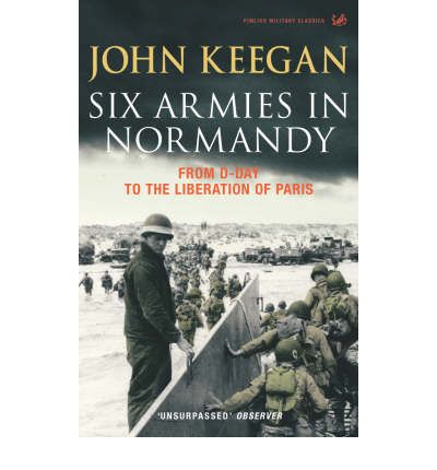 Six Armies in Normandy : From D-Day to the Liberation of Paris June 6th-August 25th,1944