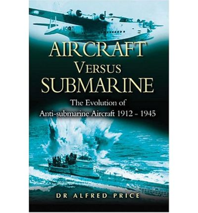 Aircraft Versus Submarines 1912-1945