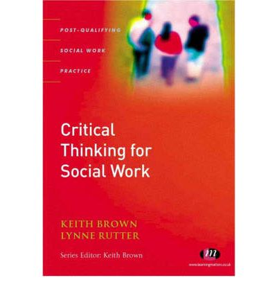 critical thinking social work To enable qualified practitioners in health and social care to develop their expertise in critical thinking making critical use of evidence from research and practice experience to inform complex judgements and decisions when working at an advanced level of professional practice the aim of this unit is to enable students to.