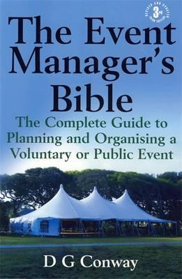 The Event Manager's Bible : The Complete Guide to Planning and Organising a Voluntary or Public Event