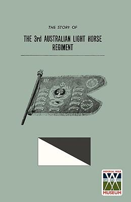 STORY OF THE 3rd AUSTRALIAN LIGHT HORSE REGIMENT