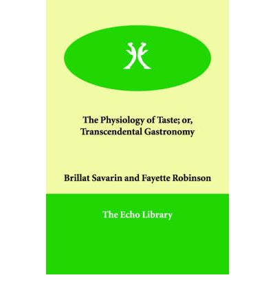 The Physiology of Taste; Or, Transcendental Gastronomy