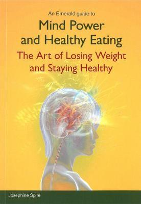 Mind Power and Healthy Eating : The Art of Losing Weight and Staying Healthy