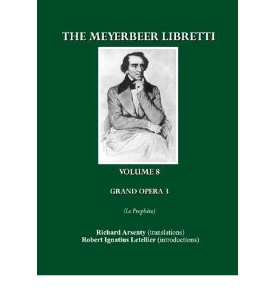 The Meyerbeer Libretti : Grand Opera 3 le Prophete