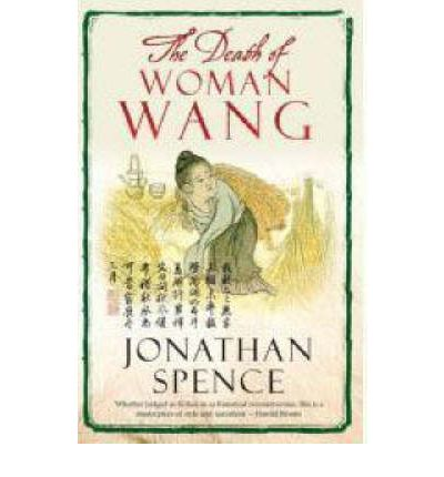an analysis of the historical novel the death of woman wang by jonathan spence Book iii in wang shifu's the story of the death of woman wang - the death of woman wang, by jonathan spence is an educational historical novel of.