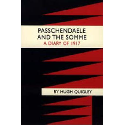 Passchendaele and the Somme. A Diary of 1917 2003