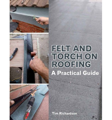 Felt and Torch on Roofing : A Practical Guide