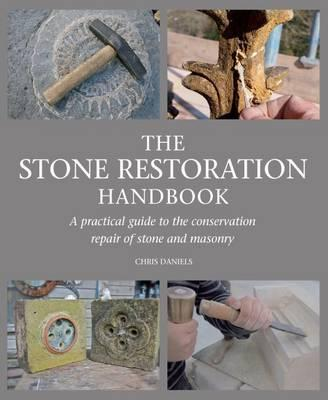 The Stone Restoration Handbook : A Practical Guide to the Conservation Repair of Stone and Masonry