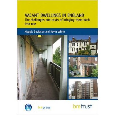 Vacant Dwellings in England : The Challenges and Costs of Bringing Them Back into Use