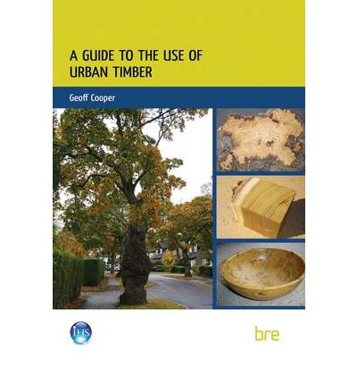 A Guide to the Use of Urban Timber