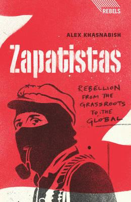 Zapatistas : Rebellion from the Grassroots to the Global