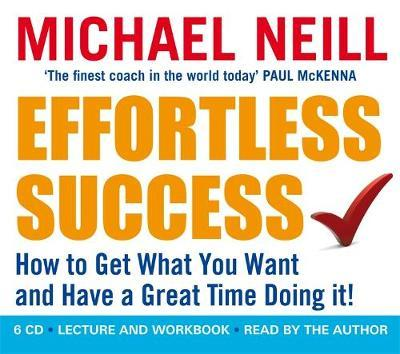 Effortless Success : How to Get What You Want and Have a Great Time Doing It!