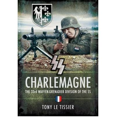 SS Carlemgne : The 33rd Waffen-Grenadier Division of the SS