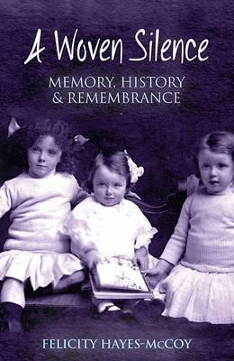 A Woven Silence : Memory, History and Remembrance