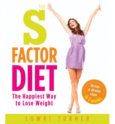 The S Factor Diet : The Happiest Way to Lose Weight - Drop a Dress Size in Two Weeks