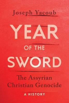 Year of the Sword : The Assyrian Christian Genocide -- A History