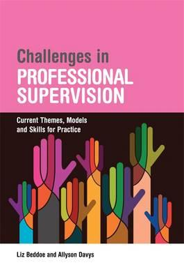 Challenges in Professional Supervision : Current Themes and Models for Practice