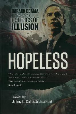 Hopeless: Barack Obama and the Politics of Illusion