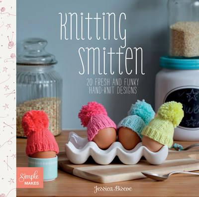 Knitting Smitten: 20 Fresh and Funky Hand-knit Designs