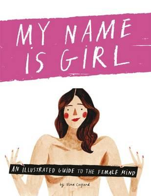 My Name is Girl: An Illustrated Guide into the Female Mind